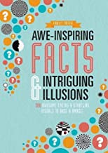 Awe-Inspiring Facts & Intriguing Illusions: 300 Awesome Truths & Startling Visuals to Daze & Amaze!