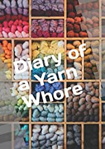 Diary of a Yarn Whore: A Blank Journal