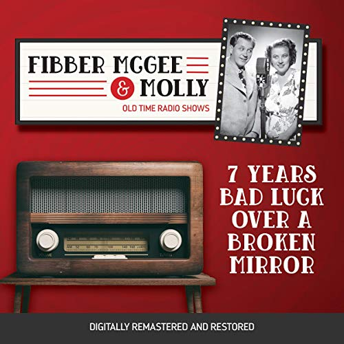Couverture de Fibber McGee and Molly: 7 Years Bad Luck Over a Broken Mirror
