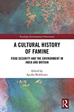 A Cultural History of Famine: Food Security and the Environment in India and Britain (Routledge Environmental Humanities)