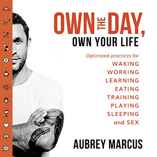Own the Day, Own Your Life     Optimised Practices for Waking, Working, Learning, Eating, Training, Playing, Sleeping and Sex              By:                                                                                                                                 Aubrey Marcus                               Narrated by:                                                                                                                                 Aubrey Marcus                      Length: 11 hrs and 5 mins     2,373 ratings     Overall 4.6