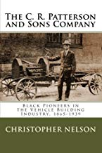 The C. R. Patterson and Sons Company: Black Pioneers in the Vehicle Building Industry, 1865-1939