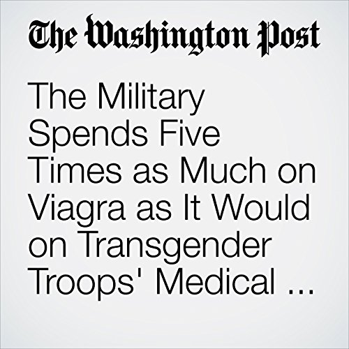The Military Spends Five Times as Much on Viagra as It Would on Transgender Troops' Medical Care copertina