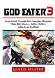 God Eater 3 Game, Switch, Weapons, Wiki, Gameplay, Characters, Mods, DLC, Missions, Outfits, Abilities, Jokes, Guide Unofficial