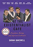 Image of At the Existentialist Café: Freedom, Being, and Apricot Cocktails with Jean-Paul Sartre, Simone de Beauvoir, Albert Camus, Martin Heidegger, Maurice Merleau-Ponty and Others