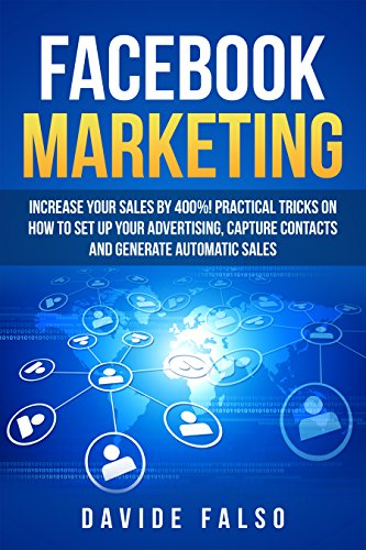 FACEBOOK MARKETING: Increase your sales by 400%! Definitive guide 2018 / Practical tricks on how to set up your advertising, capture contacts and generate automatic sales/ Best FaceBook ADS book for by [Davide Falso]
