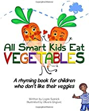 All Smart Kids Eat Vegetables: A rhyming book for children who don't like their veggies