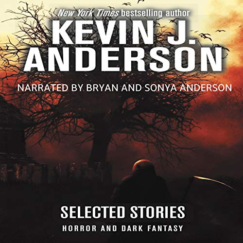Selected Stories: Horror and Dark Fantasy Audiobook By Kevin J. Anderson cover art