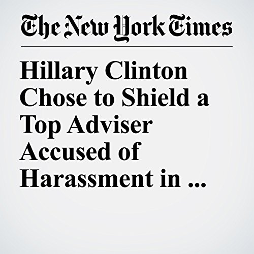 Hillary Clinton Chose to Shield a Top Adviser Accused of Harassment in 2008 audiobook cover art