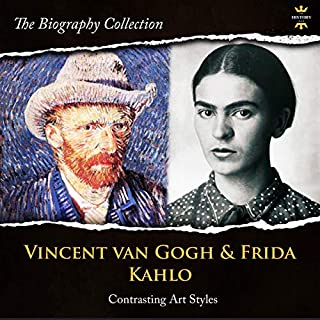 Vincent Van Gogh & Frida Kahlo     Contrasting Art Styles. The Biography Collection              Written by:                                                                                                                                 The History Hour                               Narrated by:                                                                                                                                 Jerry Beebe,                                                                                        Alana Marie Cheuvront                      Length: 3 hrs and 27 mins     Not rated yet     Overall 0.0