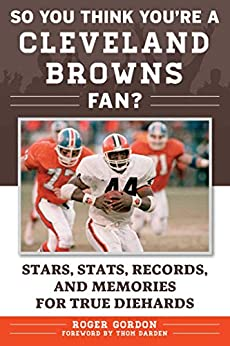 So You Think You're a Cleveland Browns Fan?: Stars, Stats, Records, and Memories for True Diehards by [Roger Gordon, Thom Darden]