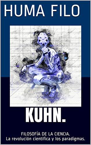 KUHN.: FILOSOFÍA DE LA CIENCIA. La revolución científica y los paradigmas.