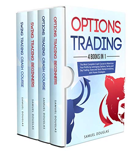 Options Trading: 4 Books in 1: The Most Complete Crash Course to Maximize Your Profits by Leveraging Options, Swing and Day Trading, Forex and Stock Market ... with Proven Strategies (English Edition)