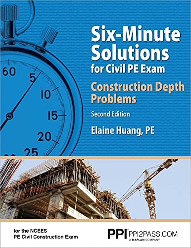 PPI Six-Minute Solutions for Civil PE Exam: Construction Depth Problems, 2nd Edition – Contains Ov
