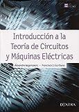 INTRODUCCIÓN A LA TEORÍA DE CIRCUITOS Y MÁQUINAS ELÉCTRICAS (Ingeniería Eléctrica)
