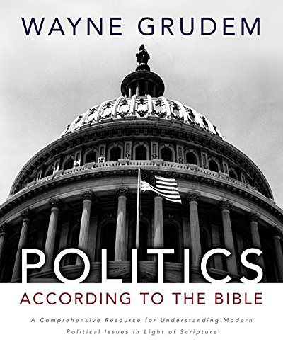 Politics - According to the Bible: A Comprehensive Resource for Understanding Modern Political Issues in Light of Scripture (English Edition)