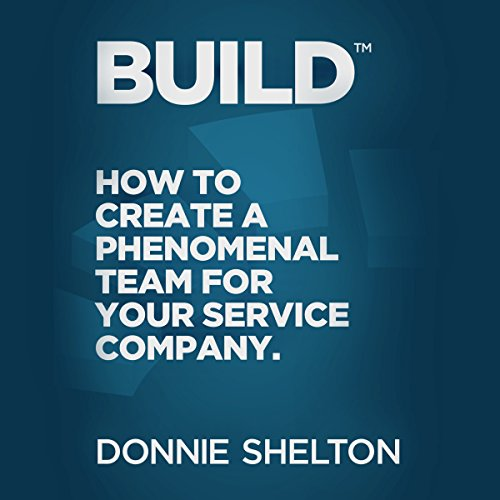Build: How to Create a Phenomenal Team for Your Service Company audiobook cover art