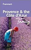 Frommer's Provence and Cote d'Azur With Your Family (Frommers With Your Family Series)