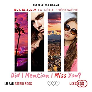 Did I Mention I Miss You ?     D.I.M.I.L.Y 3              De :                                                                                                                                 Estelle Maskame                               Lu par :                                                                                                                                 Astrid Roos                      Durée : 7 h et 46 min     5 notations     Global 4,6