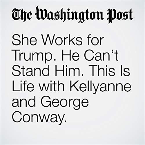 She Works for Trump. He Can't Stand Him. This Is Life with Kellyanne and George Conway. audiobook cover art