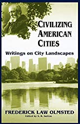 Civilizing American Cities: Writings On City Landscapes