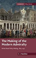 The Making of the Modern Admiralty: British Naval Policy-Making, 1805–1927 (Cambridge Military Histories)