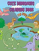 Cute Dinosaur Coloring Book for Kids: Huge Collection of Friendly and Adorable Dinosaurs for Boys, Girls, Kindergarten, Toddlers, Preschoolers