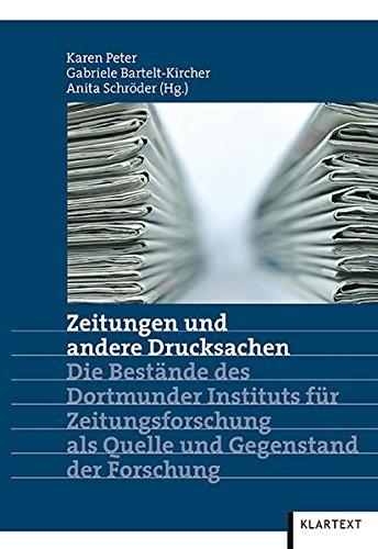 Zeitungen und andere Drucksachen: Die Bestände des Dortmunder Instituts für Zeitungsforschung als Quelle und Gegenstand der Forschung
