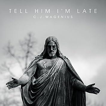 Tell Him I'm Late