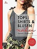 Tops, Shirts und Blusen nähen - Oberteile in Größe 34-46: