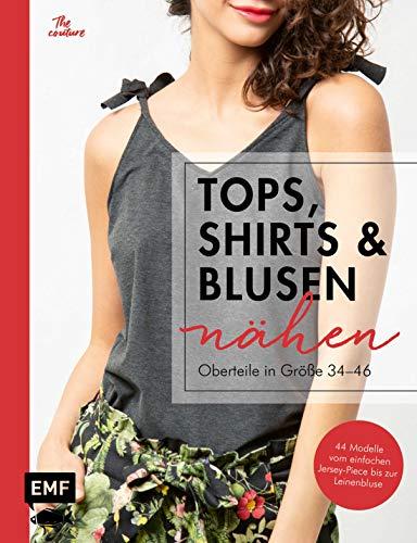 Tops, Shirts und Blusen nähen – Oberteile in Größe 34–46: Schnittteile kombinieren: 44 Modelle vom einfachen Jersey-Piece bis zur Leinenbluse – Mit 2 Schnittmusterbogen