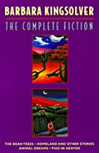 The Complete Fiction: The Bean Trees, Homeland, Animal Dreams, Pigs in Heaven