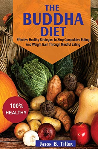 The Buddha Diet: Effective Healthy Strategies To Stop Compulsive Eating and Weight Gain Through Mindful Eating