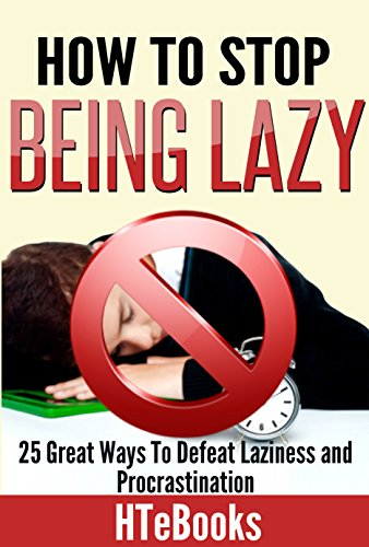 How To Stop Being Lazy - 25 Great Ways To Defeat Laziness And Procrastination