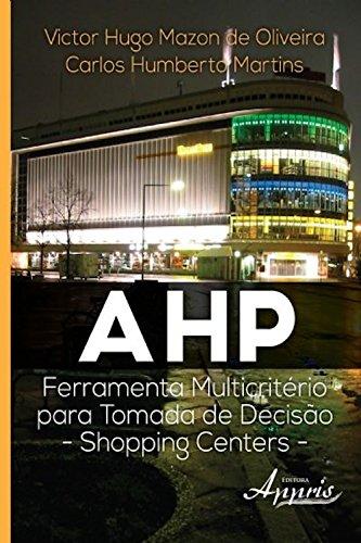 Ahp: ferramenta multicritério para tomada de decisão - shopping centers (Ciências Sociais) (Portuguese Edition)