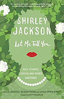 Let Me Tell You: New Stories, Essays, and Other Writings by [Shirley Jackson, Laurence Hyman, Sarah Hyman DeWitt, Ruth Franklin]