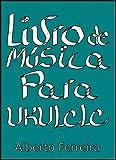 Livro de Música Para Ukulele Com a Quarta Corda Grave (LOW G): 10 peças simples para ukulele