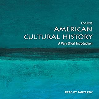 American Cultural History     A Very Short Introduction              By:                                                                                                                                 Eric Avila                               Narrated by:                                                                                                                                 Tanya Eby                      Length: 4 hrs and 16 mins     1 rating     Overall 1.0