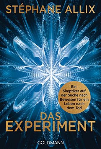 Das Experiment: Ein Skeptiker auf der Suche nach Beweisen für ein Leben nach dem Tod