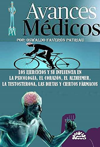 Los ejercicios y la influencia en la psicología, el corazón, el alzheimer, la testosterona, las dietas y ciertos fármacos (Avances Médicos nº 42)