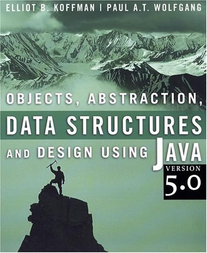 Objects, Abstraction, Data Structures and Design: Using Java version 5.0