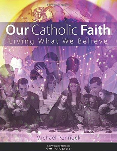Compare Textbook Prices for Our Catholic Faith: Living What We Believe Revised; Student edition Edition ISBN 9781594712661 by Michael Pennock,Ave Maria Press