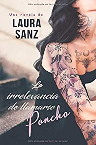 La irrelevancia de llamarse Poncho par Laura Sanz