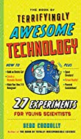 The Book of Terrifyingly Awesome Technology (Irresponsible Science)