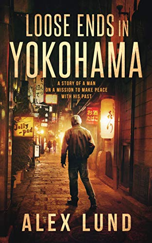 LOOSE ENDS IN YOKOHAMA: A STORY OF A MAN ON A MISSION TO MAKE PEACE WITH HIS PAST