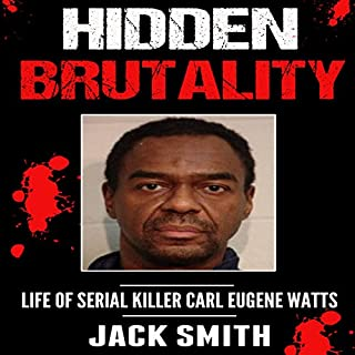 Hidden Brutality     Life of Serial Killer Carl Eugene Watts              By:                                                                                                                                 Jack Smith                               Narrated by:                                                                                                                                 Charles D. Baker                      Length: 2 hrs and 44 mins     Not rated yet     Overall 0.0