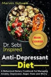 Dr. Sebi Inspired Anti-Depressant Diet: A Behavioral Dietary Cookbook for Managing Anxiety, Depression, Anger, Panic and Worry