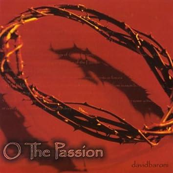 O THE PASSION