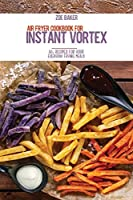 Air Fryer Cookbook For Instant Vortex: 50+ Recipes For Your Everyday Frying Meals