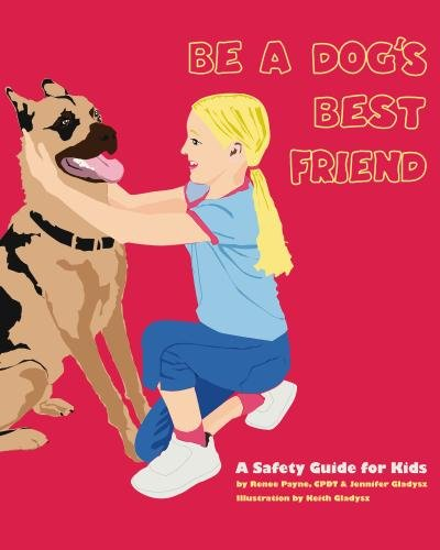 Be A Dog's Best Friend: A Safety Guide for Kids